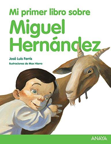 Mi primer libro sobre Miguel Hernández (Literatura Infantil (6-11 Años) - Mi Primer Libro) por José Luis Ferris