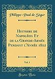Histoire de Napoléon Et de la Grande-Armée Pendant l'Année 1812, Vol. 1 (Classic Reprint)