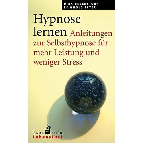Hypnose lernen. Anleitungen zur Selbsthypnose für mehr Leistung und weniger Stress