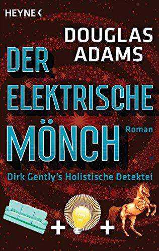 Der Elektrische Mönch: Dirk Gently's Holistische Detektei Roman (Die Dirk-Gently-Serie 1) (German Edition)