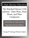 The Standard Operas (12th edition) - Their Plots, Their Music, and Their Composers