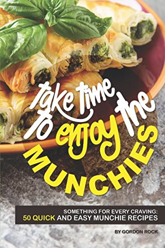 Take Time to Enjoy the Munchies: Something for Every Craving: 50 Quick and Easy Munchie Recipes