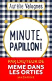 Minute, papillon ! | Valognes, Aurélie. Auteur