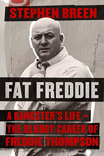 Fat Freddie: A gangster's life – the bloody career of Freddie Thompson (English Edition)