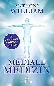 Medical Medium - Mediale Medizin: Der wahre Ursprung von Krankheit und Heilung