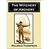 The Witchery of Archery:  A Complete Manual of Archery (English Edition)