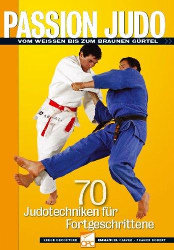 Passion Judo, Von Weissen Bis Zum Braunen Gürtel par Serge Decosterd