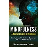 Mindfulness: A Mindful Eternity in Meditation: Mindfulness Meditation Guide for All and All Moments (Stress relief, Anxiety relief, Mindfulness for Beginners) (English Edition)