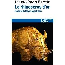 Le rhinocéros d'or: Histoires du Moyen Âge africain