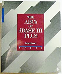 The ABC's of dBASE III Plus by Robert Cowart (1986-12-03)