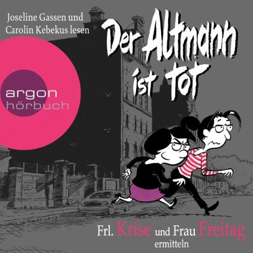 Buchseite und Rezensionen zu 'Der Altmann ist tot: Frl. Krise und Frau Freitag ermitteln' von Frl. Krise