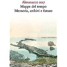 Almanacco 2017. Mappe del tempo: memoria, archivi, futuro