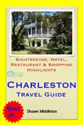 Charleston, South Carolina (USA) Travel Guide - Sightseeing, Hotel, Restaurant & Shopping Highlights (Illustrated)