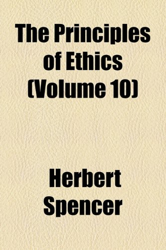 The Principles of Ethics (Volume 10)