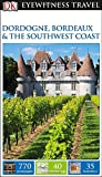 Eyewitness: Dordogne, Bordeaux & the Southwest Coast (DK Eyewitness Travel Guides)