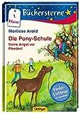 Büchersterne: Die Pony-Schule - Keine Angst vor Pferden (1. Kl)