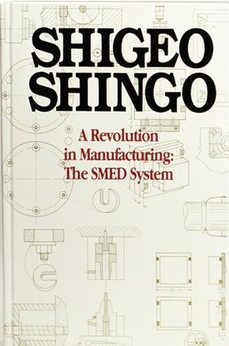 A Revolution in Manufacturing: The SMED System: Single-minute Exchange of Die System: Volume 1