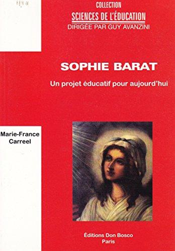 Sophie Barat, un projet éducatif pour aujourd'hui (Sciences de l'éducation) par Marie-France Carreel