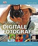 Praxiskurs Digitale Fotografie: Für Einsteiger und Fortgeschrittene
