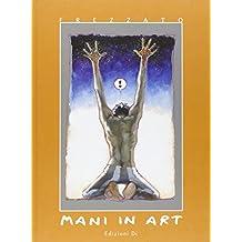 Mani in art. Catalogo della mostra (Lucca, 16 ottobre-1 novembre 2010). Ediz. illustrata