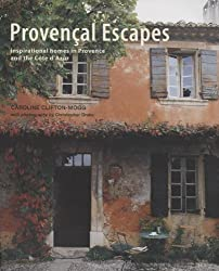 Provencal Escapes: Inspiring Homes in Provence and the Cote D'Azur by Caroline Clifton-Mogg (2009-04-01)