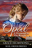 Mail Order Bride: Opal - A Diamond In The Rough (A Clean Sweet Historical Western Mail Order Bride Romance Book 6) (Brides Of Paradise) (English Edition)