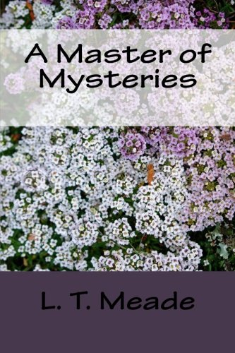 A Master of Mysteries por L. T. Meade