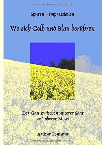 Wo sich Gelb und Blau berühren: Der Gau zwischen unterer Saar und oberer Mosel