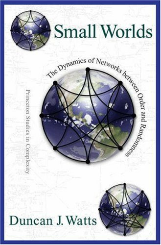 Small Worlds: The Dynamics of Networks between Order and Randomness (Princeton Studies in Complexity) by Duncan J. Watts (1999-09-12)
