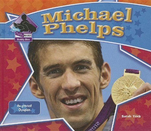 Michael Phelps: The Greatest Olympian (Big Buddy Biographies) by Tieck, Sarah (2013) Library Binding