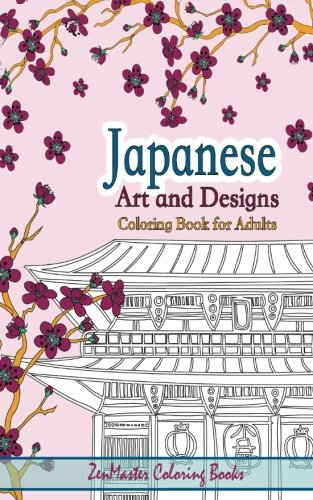Japanese Artwork and Designs Coloring Book for Adults Travel Edition: Travel Size Coloring Book For Adults Full of Artwork and Designs Inspired By The ... Volume 11 (Around the World Coloring Books)
