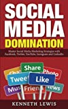 Social Media Domination: Master Social Media Marketing Strategies with Facebook, Twitter, YouTube, Instagram and LinkedIn: Free Bonus Preview of ... Marketing, Online Business, Passive Income) by Kenneth Lewis (2016-01-18)