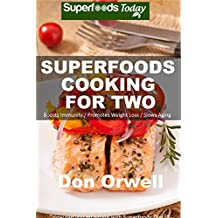 Superfoods Cooking For Two: Over 150 Quick & Easy Gluten Free Low Cholesterol Whole Foods Recipes full of Antioxidants & Phytochemicals (Superfoods Today Book 20) (English Edition)