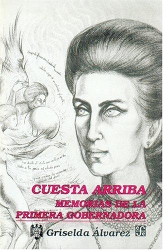 Cuesta Arriba: Memorias de La Primera Gobernadora (Vida y Pensamiento de Mexico)