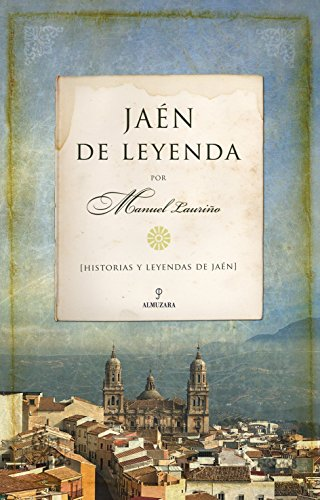 Jaén de Leyenda (Andalucía) por Manuel Lauriño Cobos