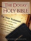 The Holy Bible | The Douay Holy Bible (Douay-Rheims / Rheims-Douai / D-R / Douai Version) (Kindle MasterLink Technology): Complete Old Testament & New ... (Bible for Kindle / Kindle Bible)