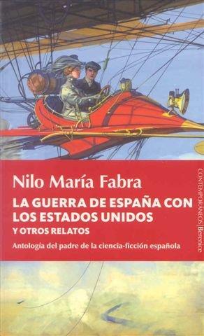 La guerra de España con los Estados Unidos y otros relatos: Antología del padre de la ciencia-ficción española (Contemporaneos (berenice))