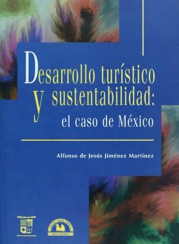 Desarrollo turistico y sustentabilidad / Tourist Development and Sustainability: El caso de Mexico / The Case of Mexico por Alfonso De Jesus Jimenez Martinez