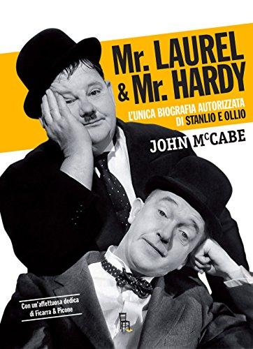 Mr Laurel & Mr Hardy. L'unica biografia autorizzata di Stanlio e Ollio. Ediz. critica
