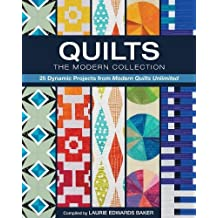 Quilts, The Modern Collection: 25 Dynamic Projects from Modern Quilts Unlimited