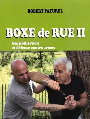 Boxe de rue II : Sensibilisation et défense contre armes par Robert Paturel
