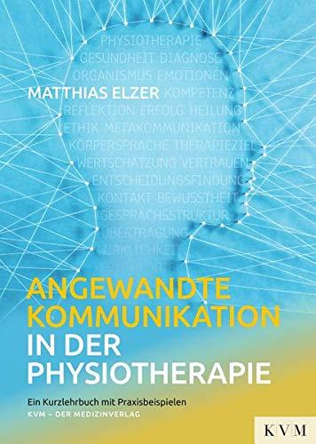 Angewandte Kommunikation in der Physiotherapie: Ein Kurzlehrbuch mit Praxisbeispielen