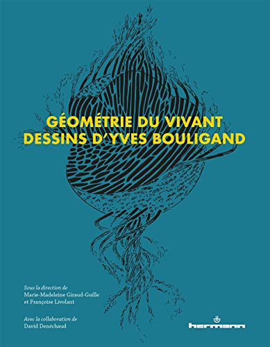 Géométrie du vivant: Dessins d'Yves Bouligand par Marie-Madeleine Giraud-Guille