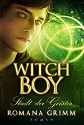 Witch Boy: Stadt der Geister (Witch Boy Teil 1)
