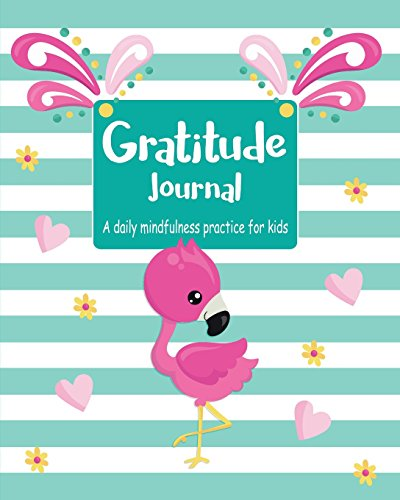 Gratitude Journal: A Daily Mindfulness Practice For Kids | Modern Stripes Pink Flamingo (Thankful Children Series, Band 3) -