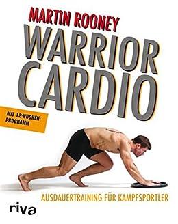 Warrior Cardio: Ausdauertraining für Kampfsportler von [Rooney, Martin]