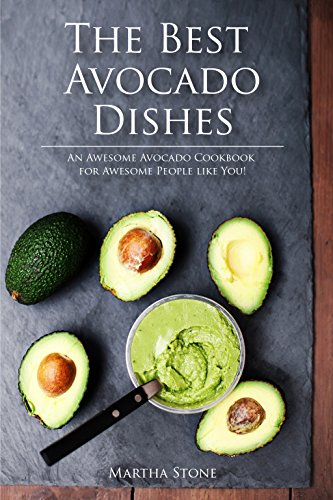 The Best Avocado Dishes You Will Ever Make Are All Included in This Book!: An Awesome Avocado Cookbook for Awesome People like You! (English Edition)