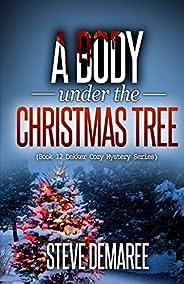 A Body under the Christmas Tree: Volume 12 (Dekker Cozy Mystery Series)