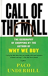 Call of the Mall: The Geography of Shopping by the Author of Why We Buy by Paco Underhill (2005-01-03)