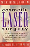 The Essential Guide to Cosmetic Laser Surgery: The Revolutionary New Way to Erase Wrinkles, Age Spots, Scars, Birthmarks, Moles, Tattoos ...and How Not to Get Burned in the Process